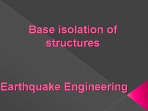 Base isolation of structures Earthquake Engineering Earthquake Protective