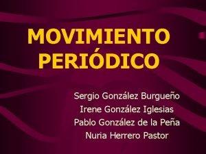 MOVIMIENTO PERIDICO Sergio Gonzlez Burgueo Irene Gonzlez Iglesias