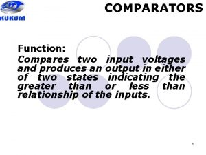 COMPARATORS Function Compares two input voltages and produces