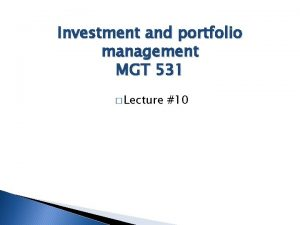Investment and portfolio management MGT 531 Lecture 10