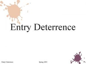Entry Deterrence Spring 2003 1 Why Entry is