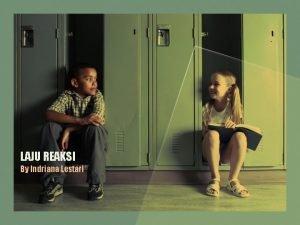 LAJU REAKSI By Indriana Lestari LAJU REAKSI meliputi