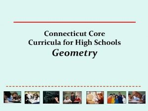 Connecticut Core Curricula for High Schools Geometry Connecticut