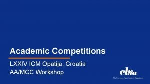 Academic Competitions LXXIV ICM Opatija Croatia AAMCC Workshop
