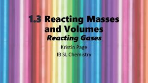 1 3 Reacting Masses and Volumes Reacting Gases