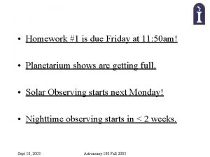 Homework 1 is due Friday at 11 50