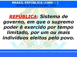 BRASIL REPBLICA 1889 REPBLICA VELHA 1889 1930 REPBLICA
