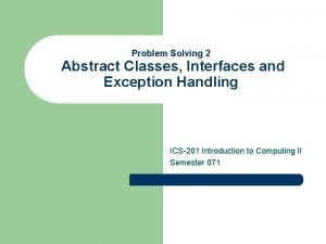 Problem Solving 2 Abstract Classes Interfaces and Exception