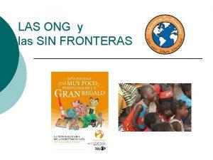 LAS ONG y las SIN FRONTERAS ONG la