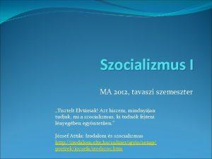 Szocializmus I MA 2012 tavaszi szemeszter Tisztelt Elvtrsak