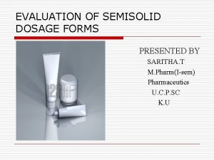 EVALUATION OF SEMISOLID DOSAGE FORMS PRESENTED BY SARITHA