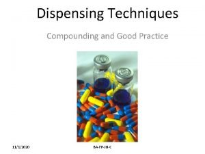 Dispensing Techniques Compounding and Good Practice 1112020 BAFPJUC
