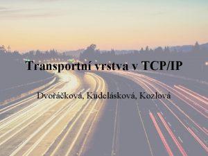 Transportn vrstva v TCPIP Dvokov Kudelskov Kozlov Obsah
