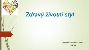 Zdrav ivotn styl Vytvoila Adla Buchtelov 8 tda