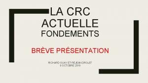 LA CRC ACTUELLE FONDEMENTS BRVE PRSENTATION RICHARD GUAY