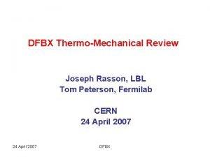 DFBX ThermoMechanical Review Joseph Rasson LBL Tom Peterson
