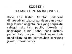 KODE ETIK IKATAN AKUNTAN INDONESIA Kode Etik Ikatan