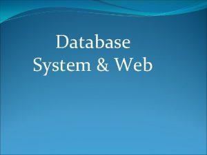Database System Web Database system and web Why