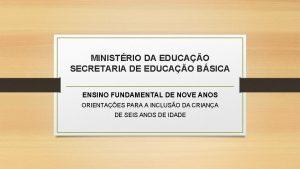 MINISTRIO DA EDUCAO SECRETARIA DE EDUCAO BSICA ENSINO