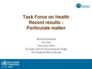 Task Force on Health Recent results Particulate matter