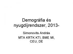Demogrfia s nyugdjrendszer 2013 Simonovits Andrs MTA KRTK
