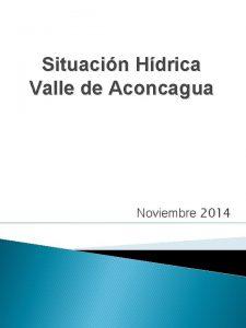 Situacin Hdrica Valle de Aconcagua Noviembre 2014 Datos