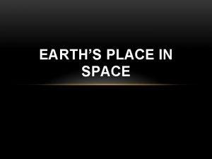 EARTHS PLACE IN SPACE EARTHS PLACE IN SPACE