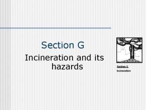 Section G Incineration and its hazards Section G