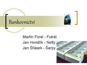 Bankovnictv Martin Foral Futrl Jan Hondlk Netty Jan