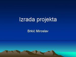 Izrada projekta Brki Miroslav Elementi projekta Rezime Opravdanost