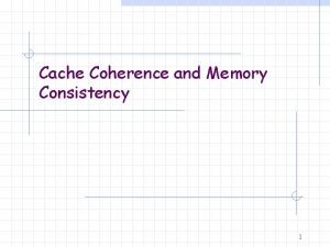 Cache Coherence and Memory Consistency 1 An Example