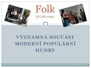 Folk ili folk music VZNAMN SOUST MODERN POPULRN