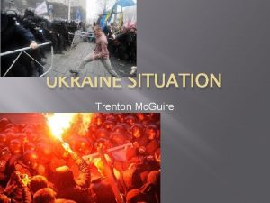 UKRAINE SITUATION Trenton Mc Guire Situation As the