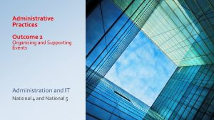 Administrative Practices Outcome 2 Organising and Supporting Events