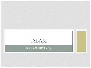 ISLAM DE FEM SYLENE LITT REPETISJON Islam er
