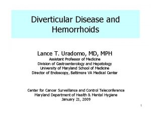 Diverticular Disease and Hemorrhoids Lance T Uradomo MD