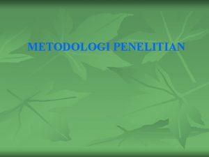 METODOLOGI PENELITIAN Tujuan Agar mahasiswa dapat memiliki pengetahuan