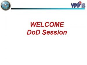 WELCOME Do D Session AGENDA 9 00 Welcome