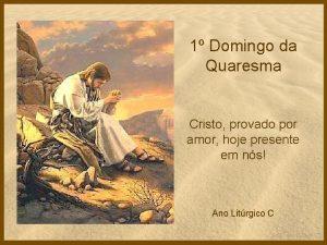 1 Domingo da Quaresma Cristo provado por amor