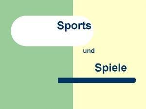 Sports und Spiele Es gibt viele verschiedene Sportarten