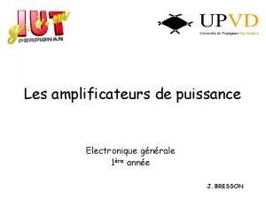 Les amplificateurs de puissance Electronique gnrale 1re anne