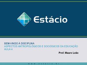 BEMVINDO DISCIPLINA ASPECTOS ANTROPOLGICOS E SOCIGICOS DA EDUCAO