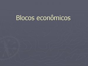 Blocos econmicos Os principais tipos de blocos Zona