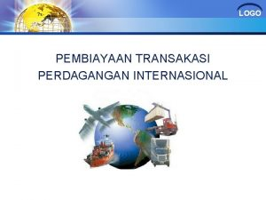 LOGO PEMBIAYAAN TRANSAKASI PERDAGANGAN INTERNASIONAL Pendahuluan Aktivitas perdagangan
