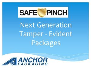 Next Generation Tamper Evident Packages Next Generation is