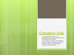 Ergogenic Aids To understand the use of ergogenic