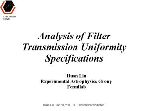 Analysis of Filter Transmission Uniformity Specifications Huan Lin