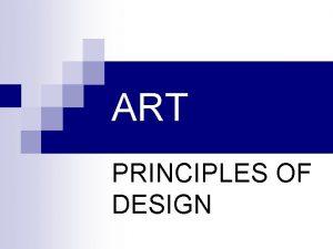ART PRINCIPLES OF DESIGN PRINCIPLES OF ART n