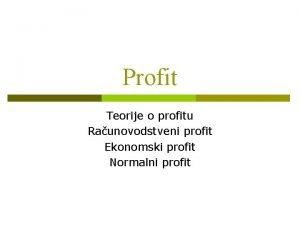 Profit Teorije o profitu Raunovodstveni profit Ekonomski profit