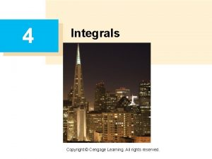 4 Integrals Copyright Cengage Learning All rights reserved